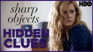 Sharp Objects: Hidden Clues Explained