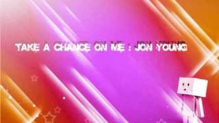 Take a Chance on Me - Jon Young [lyrics&download]