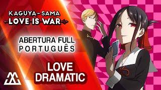 Kaguya Shinomiya  - (Kaguya sama: Love Is War) - Kaguya-sama: Love is War Abertura em Português - Love Dramatic (PT-BR)