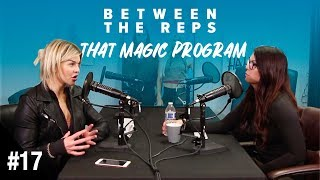 Between the Reps Podcast - EP. 17 Searching For That Magic Program