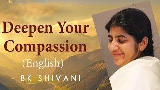 Deepen Your Compassion: Ep 13b: BK Shivani (English)