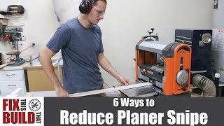 6 Ways to Reduce Planer Snipe