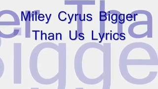 Miley Cyrus Bigger Than Us Lyrics
