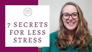 7 Secrets for Having Less Stress
