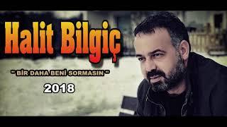 HALİT BİLGİÇ '' BİR DAHA BENİ SORMASIN '' 2018 YENİİİİ