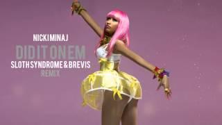 Nicki Minaj - Did It On Em (Sloth Syndrome x Brevis Remix )