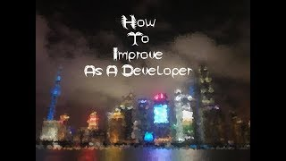 How To Improve As A Developer (programmer)