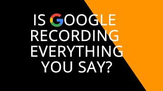 Is Google Really Listening and Recording EVERYTHING you say?
