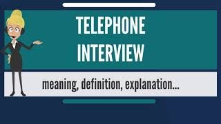 What is TELEPHONE INTERVIEW? What does TELEPHONE INTERVIEW mean? TELEPHONE INTERVIEW meaning