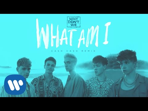 "Why Don't We – ""What Am I"" (Cash Cash Remix)"