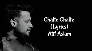 Chalte Chalte Lyrics - Atif Aslam