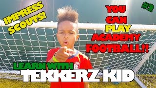Tekkerz Kid | Step by Step guide to Impress Scouts & Get into an Academy