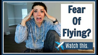 HOW TO GET OVER YOUR FEAR OF FLYING | Tips From A Flight Attendant