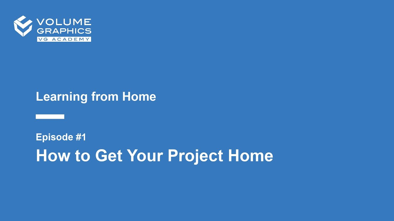 Learning from Home - Episode 1: How to Get Your Project Home