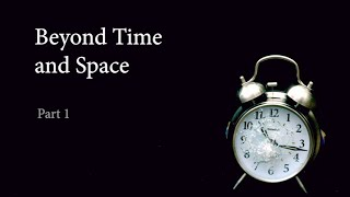 Beyond Time Space - Part 1 - Chuck Missler