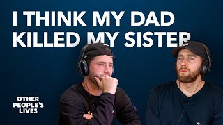 I Think My Dad Killed My Sister | Other People's Lives