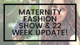 22 WEEKS PREGNANT // MATERNITY FASHION SHOW // UPDATE