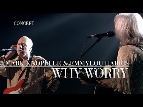 Mark Knopfler & Emmylou Harris - Why Worry (Real Live Roadrunning | Official Live Video)