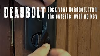 Lock a Deadbolt with no key, from the outside