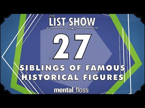 27 Siblings of Famous Historical Figures - mental_floss List Show Ep. 421