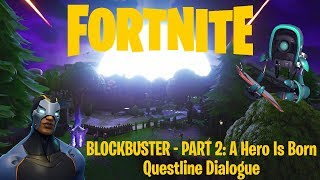 Fortnite | Blockbuster - Part 2: A Hero Is Born | Questline Dialogue