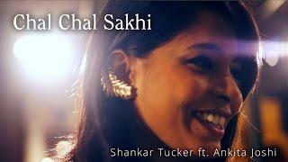 Chal Chal Sakhi - Shankar Tucker (ft. Ankita Joshi   - YouTube