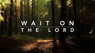 Wait on The Lord: 3 Hour Prayer Music   Meditation Music   Time Alone With God   Relaxation Music