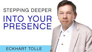How Do I Step More Deeply Into Presence