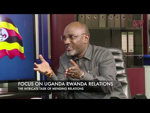 ON THE SPOT: The Intricate task of mending relations (UgandaVsRwanda)
