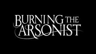 We Are The Fire (Full Album) - Burning The Arsonist