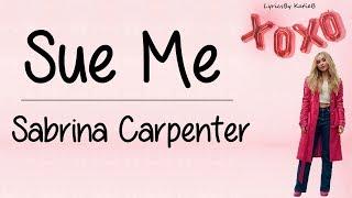Sue Me (With Lyrics)   Sabrina Carpenter