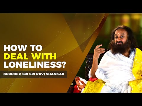 How To Deal With Loneliness? | Sri Sri Ravi Shankar