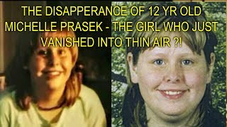THE DISAPPERANCE OF 12 YR OLD MICHELLE PRASEK - THE GIRL WHO JUST VANISHED INTO THIN AIR ?!