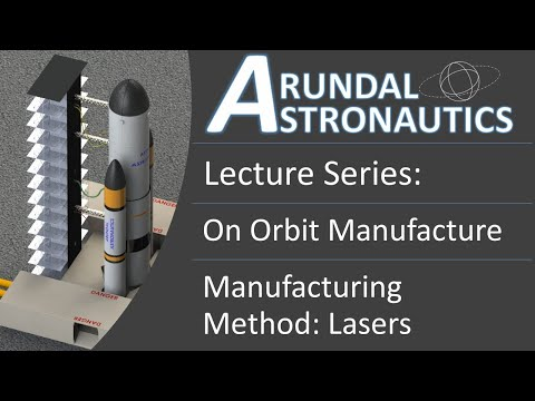 Lecture: On Orbit Manufacture || Manufacture Method || Lasers