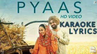 Pyaas | KARAOKE  LYRICS | SAJJAN SINGH RANGROOT | DILJIT DOSANJH | Latest Punjabi Song 2018
