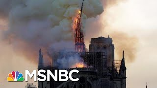 The Heart Of Paris: Firefighters May Not Be Able To Save Notre Dame Cathedral | MSNBC