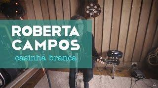 Roberta Campos   Casinha Branca (Web Clipe)