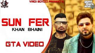 Sun Fer | Official GTA Video | Khan Bhaini |GTA Punjabi Video | Latest Punjabi Song 2020