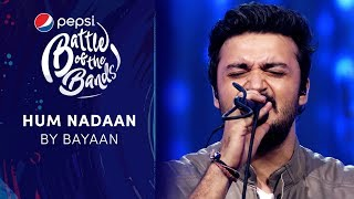 Bayaan | Hum Nadaan | Pepsi Battle of the Bands | Season 3