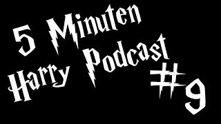 5 Minuten Harry Podcast #9