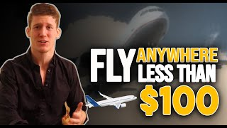 How you can fly anywhere for less than $100