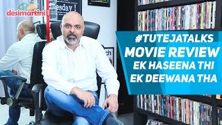 #TutejaTalks | Ek Haseena Thi Ek Deewana Tha | Movie Review