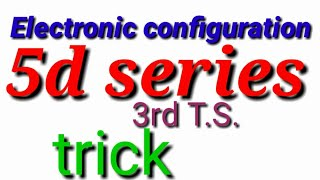 Electronic configuration trick of third transition series or 5d series with examples