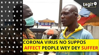 Street gist: Corona virus no suppose affect people wey dey suffer | Legit TV