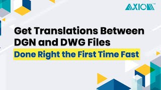 Get Translations Between DGN and DWG Files Done Right the First Time Fast