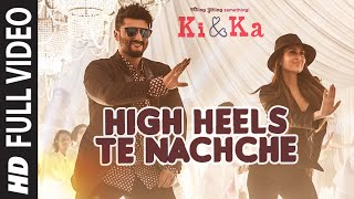 High Heels Te Nachche FULL VIDEO Song | KI & KA | Meet