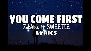 ZakZakAble   You Come First  ( Lyrics ) Ft. Sweetie
