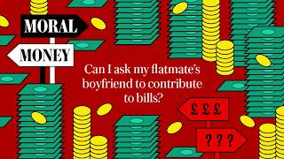 video: Moral Money episode 3: Bryony Gordon on flatmates' boyfriends who move in but won't pay rent