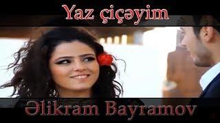 Əlikram Bayramov - Yaz Çiçəyim (Rəsmi) (Klip) ᴴᴰ