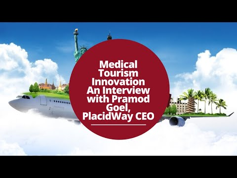 Medical Tourism Innovation - an Interview with Pramod Goel, PlacidWay's CEO